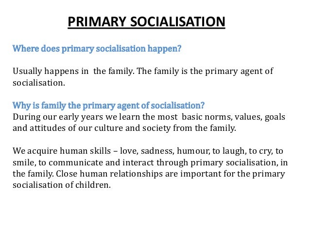 explain the importance of socialisation as a We have just noted that socialization is how culture is learned, but socialization is also important for another important reason to illustrate this importance, let.