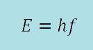 (http://www.physicsforidiots.com/Quantum/e=hf.jpg)