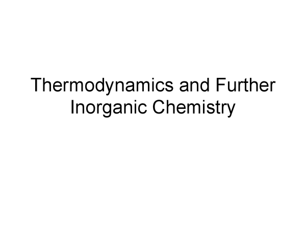 Preview of A level Chemistry: Thermodynamics and Further Inorganic Chemistry