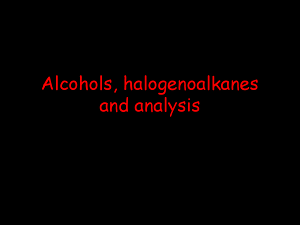 Preview of Alcohols, Halagenoalkanes and Analysis