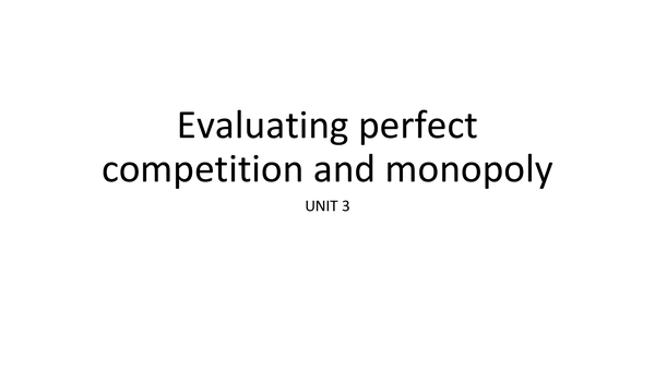 Preview of AQA Economics UNIT 3 - Evaluating market structures: perfect competition vs. monopoly?