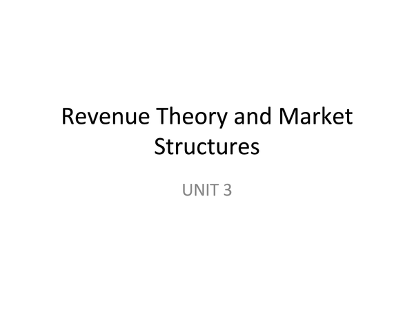 Preview of AQA Economics UNIT 3 - Revenue theory and Market Structures