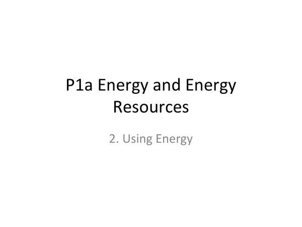 Preview of AQA GCSE Physics P1a 2. Using Energy