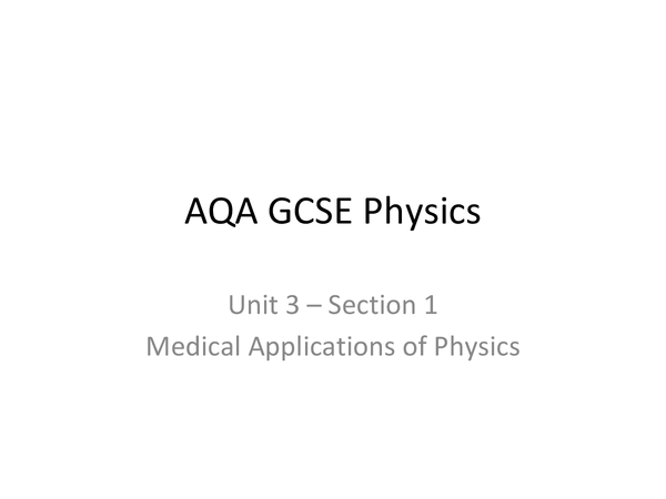Preview of AQA GCSE Physics Unit 3 Section 1 Medical Applications of Physics