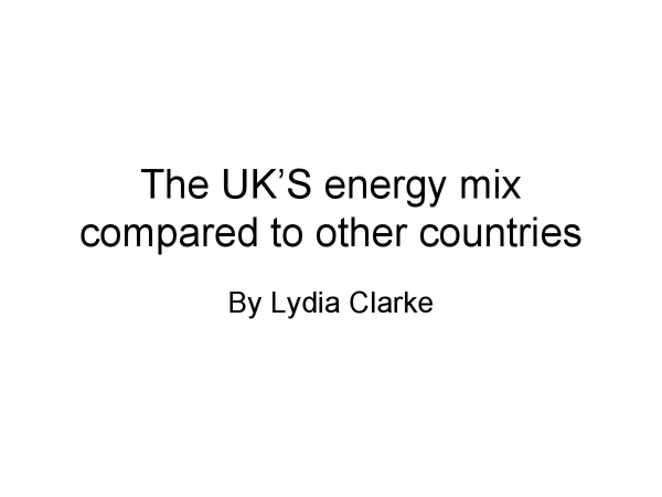 Preview of AQA Geography- The UK'S energy mix compared to other countries