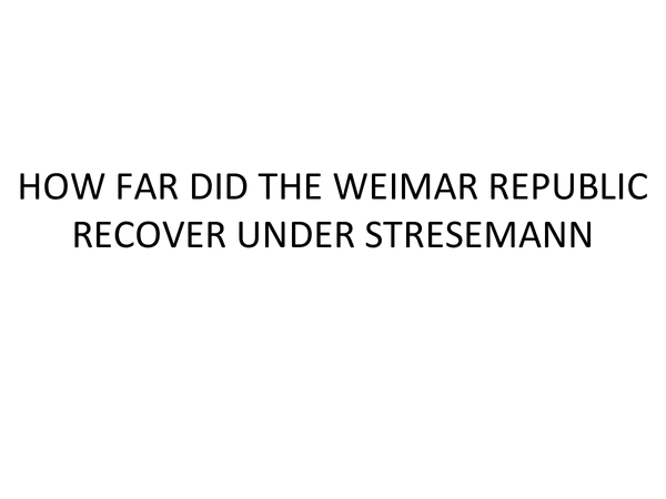 Preview of AQA History how far did the weimar republic recover under stresemann?