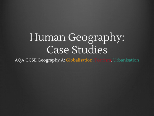 Preview of AQA Human Geography: Case Studies (Tourism, Globalisation, Urbanisation)