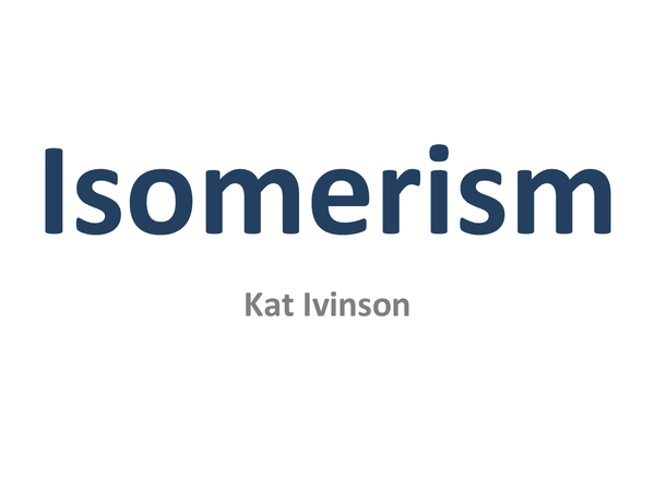 Preview of (AQA) Isomerism PowerPoint