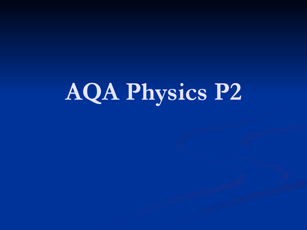 Preview of AQA Physics P2 Presentation