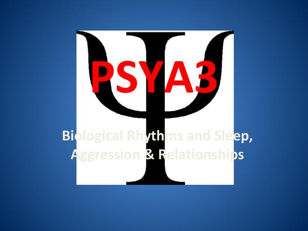 Preview of AQA PSYA3 - Biological Rhythms & sleep, Relationships, Aggression