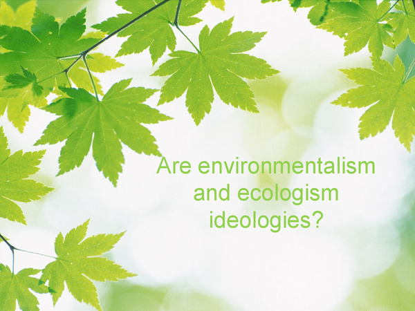 Preview of Are ecologism and environmentalism ideologies?