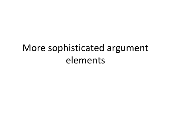 Preview of AS Critical Thinking, More Sophisticated Argument Elements