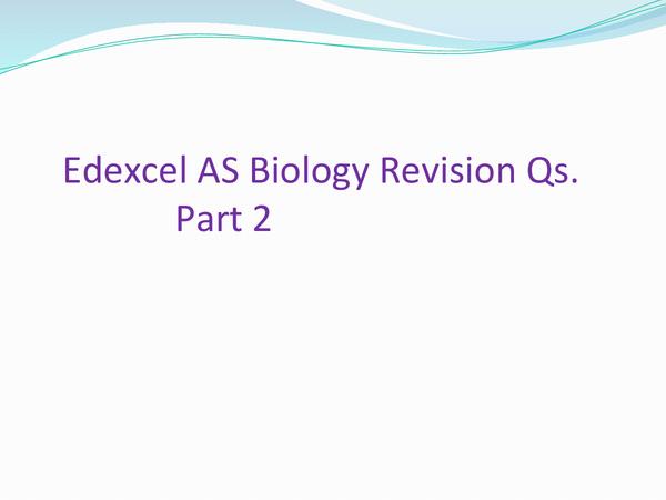 Preview of AS Edexcel Bio Revision Qs.Part 2
