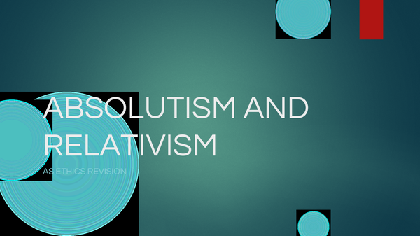 Preview of AS ETHICS ABSOLUTISM AND RELATIVISM EXPLAINED IN NOTE FORM (POWERPOINT SLIDESHOW)