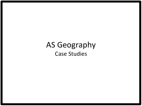 Preview of AS Geography Case Studies; Rivers, Cold environments, Population, Health