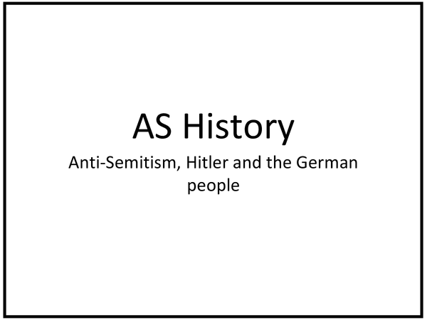 Preview of AS History - Anti-Semitism, Hitler and the German People