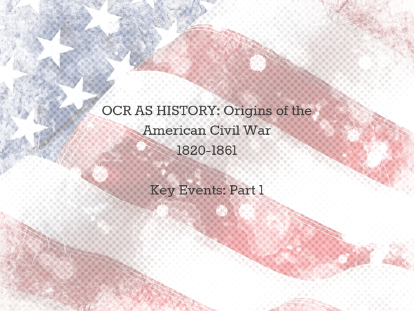 Preview of AS History OCR: Origins of the American Civil War Part 1