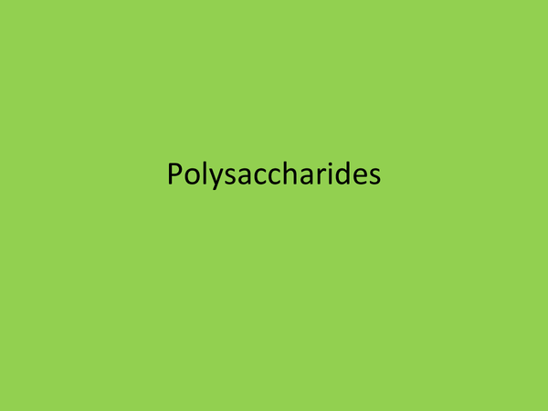 Preview of AS Unit 2 Biology - Presentation on Polysaccharides