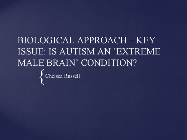 Preview of BIOLOGICAL APPROACH - Is Autism an 'extreme male brain' condition?