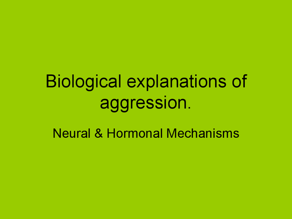 Preview of Biological Explanations of Aggression