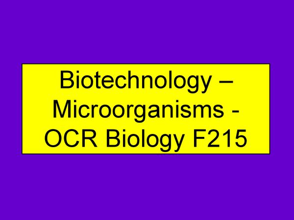 Preview of Biotechnology – Microorganisms - OCR Biology F215