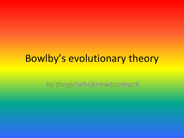 Preview of bowlby's evolutionary theory and evaluation