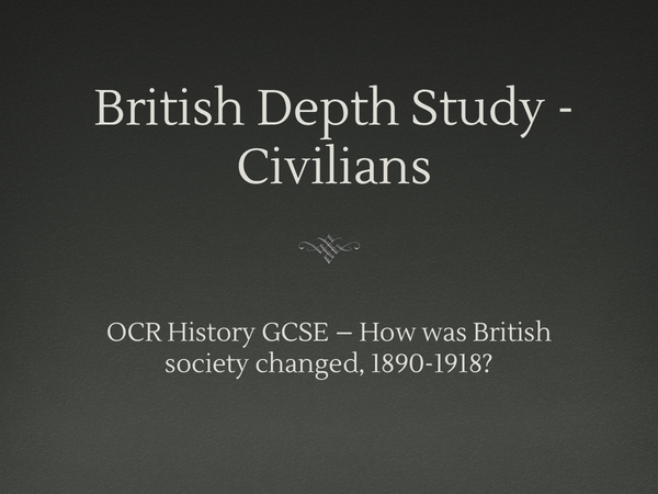 Preview of British Depth Study 1890-1918: Civilians