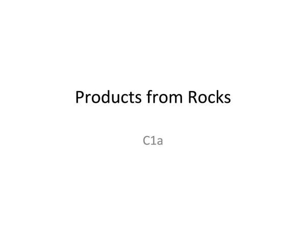 Preview of C1A- Products From Rocks, Rocks and Metals, Crude Oil