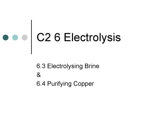 Preview of C2 6.3 Electrolysis