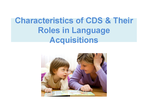 Preview of Characteristics of CDS & Their Roles in Language Acquisitions
