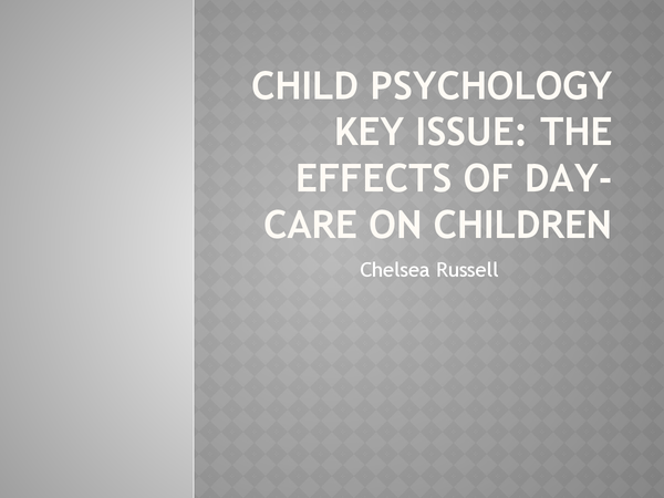 Preview of Child psychology key issue: The effects of day care