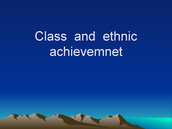 Preview of Clas  and  ethnic  achievement