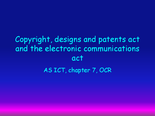 Preview of copyright design and patents act and electronic communications act