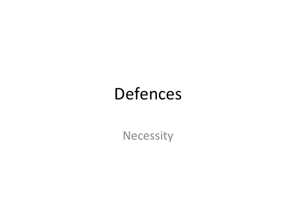 Preview of Defences- necessity