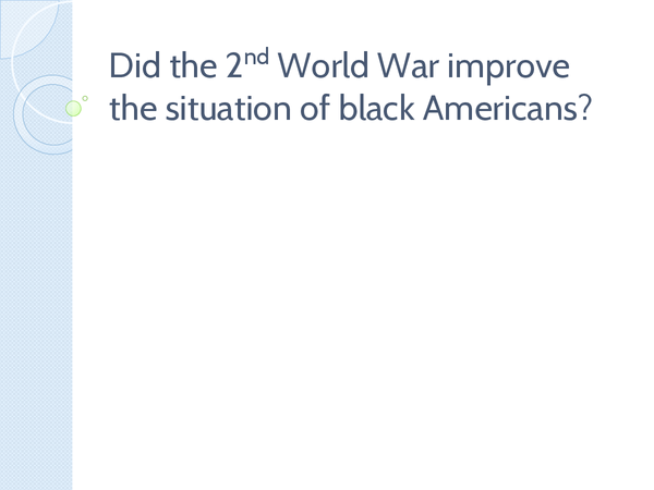 Preview of Did the 2 Nd World War Improve the Situation of Black Americans