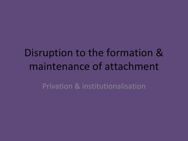 Preview of Disruption to the formation & maintenance of attachment