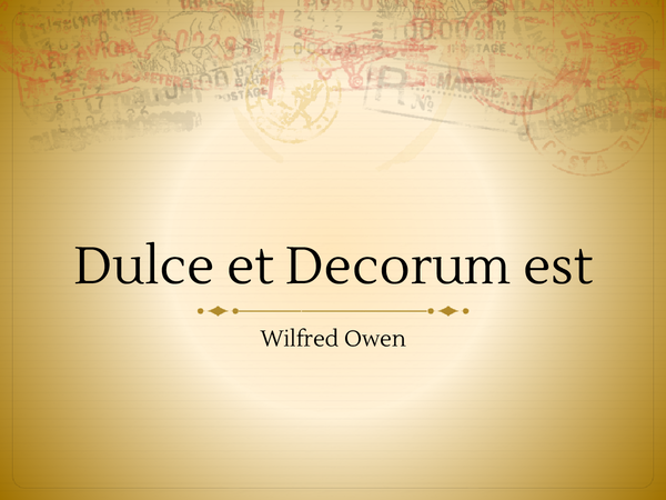 dulce et decorum est by wilfred Dulce et decorum est pro patria mori: the first words of a latin saying (taken from an ode by horace) the words were widely understood and often quoted at the start of the first world war the words were widely understood and often quoted at the start of the first world war.