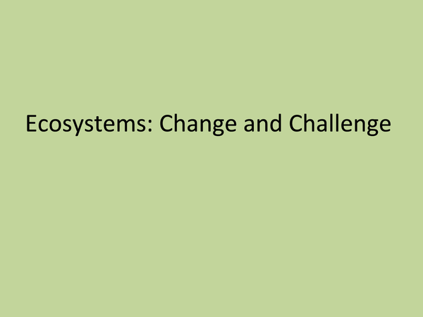 Preview of Ecosystems: Change and Challenge (Full Topic)