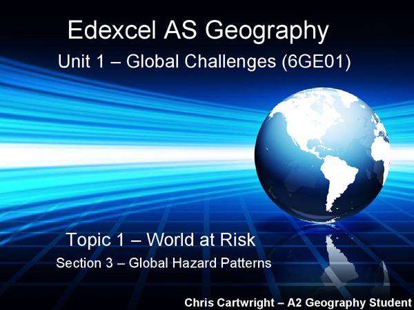 Preview of Edexcel AS Geography Unit 1 - Global Challenges (6GE01), Topic 1 (World at Risk), Section 3 - Global Hazard Patterns Revision