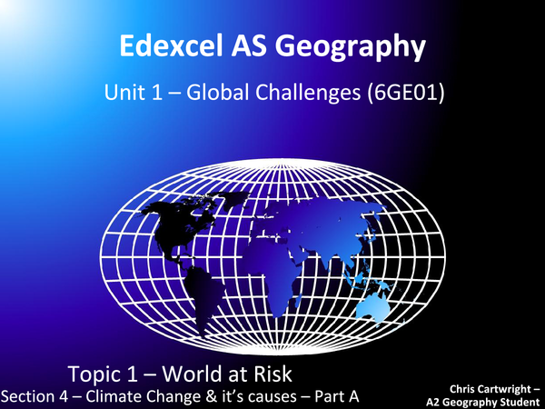 Preview of Edexcel AS Geography Unit 1 - Global Challenges (6GE01), Topic 1 (World at Risk), Section 4 - Climate Changes and its causes - Part A Revision