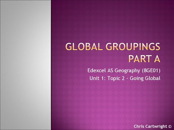 Preview of Edexcel AS Geography - Unit 1: Global Challenges - Topic 2: Going Global - Global Groupings