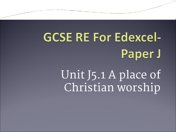 Preview of Edexcel GCSE RE- Paper J5 1.5 A place of Christian Worship