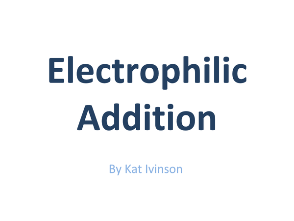 Preview of Electrophilic Addition