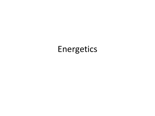 Preview of Energetics Notes (progress test)