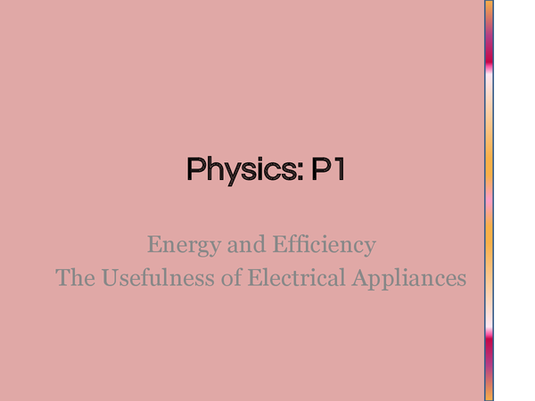 Preview of Energy and Efficiency & The Usefulness of Electrical Appliances Powerpoint (P1.2 and P1.3)