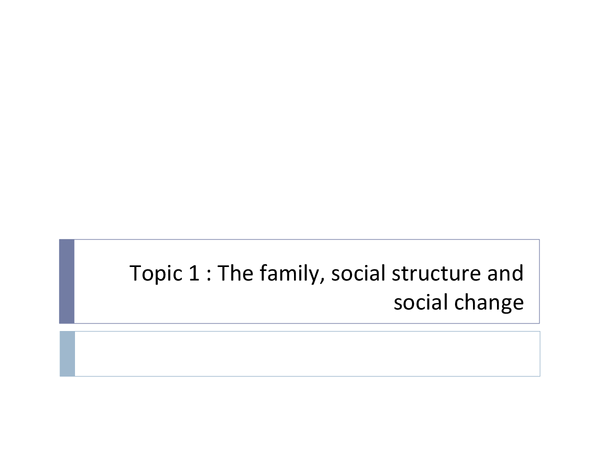 Preview of Families and Households Topic 1: The Family, Social Structure and Social Change - Complete Overview
