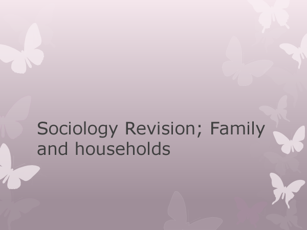 Preview of Family and Household Revision- Sociology AS