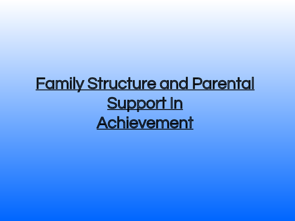 Preview of Family Structure and Parental Support InAchievement