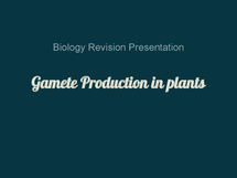 Preview of Fertilisation & Gamete Production in Plants Biology Revision Slides - WJEC BY5 Sexual reproduction in plants