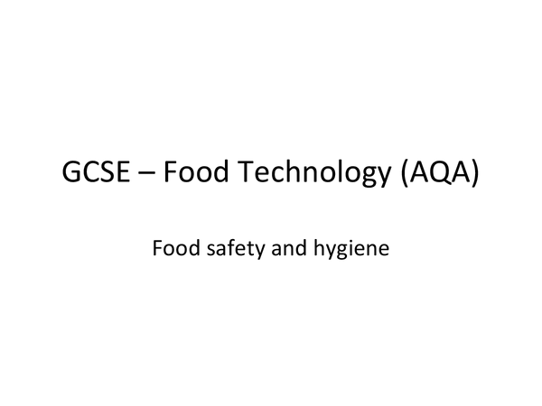 Preview of GCSE AQA Food Technology - Food safety and hygeine